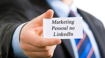 Marketing Pessoal no LinkedIn - Qual a importância do Personal Branding no LinkedIn e como fazer